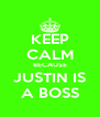 KEEP CALM BECAUSE JUSTIN IS A BOSS - Personalised Poster A4 size