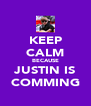 KEEP CALM BECAUSE JUSTIN IS COMMING - Personalised Poster A4 size