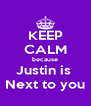 KEEP CALM because Justin is  Next to you - Personalised Poster A4 size