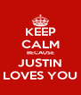KEEP CALM BECAUSE JUSTIN LOVES YOU - Personalised Poster A4 size