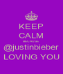 KEEP CALM BECAUSE @justinbieber LOVING YOU - Personalised Poster A4 size