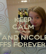 KEEP CALM BECAUSE KACI AND NICOLE ARE BFFS FOREVER!!! - Personalised Poster A4 size