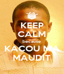 KEEP CALM because KACOU M'A MAUDIT - Personalised Poster A4 size