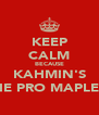 KEEP CALM BECAUSE KAHMIN'S THE PRO MAPLER! - Personalised Poster A4 size