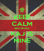 KEEP CALM BECAUSE KAJ IS MINE - Personalised Poster A4 size
