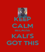 KEEP CALM BECAUSE KALI'S GOT THIS - Personalised Poster A4 size