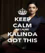 KEEP CALM BECAUSE KALINDA GOT THIS - Personalised Poster A4 size