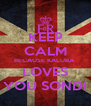KEEP CALM BECAUSE KALUBA  LOVES YOU SONDI - Personalised Poster A4 size
