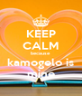 KEEP CALM because kamogelo is mine - Personalised Poster A4 size