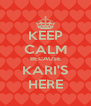 KEEP CALM BECAUSE KARI'S HERE - Personalised Poster A4 size