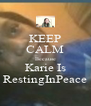 KEEP CALM Because Karie Is RestingInPeace - Personalised Poster A4 size