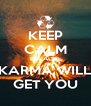 KEEP CALM BECAUSE KARMA WILL GET YOU - Personalised Poster A4 size