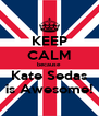 KEEP CALM because Kate Sedas is Awesome! - Personalised Poster A4 size