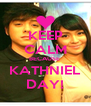 KEEP CALM BECAUSE  KATHNIEL DAY! - Personalised Poster A4 size