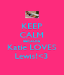 KEEP CALM BECAUSE Katie LOVES Lewis!<3 - Personalised Poster A4 size