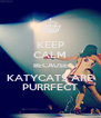KEEP CALM BECAUSE KATYCATS ARE PURRFECT - Personalised Poster A4 size