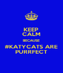 KEEP CALM BECAUSE #KATYCATS ARE PURRFECT - Personalised Poster A4 size