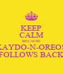 KEEP CALM BECAUSE KAYDO-N-OREOS FOLLOWS BACK - Personalised Poster A4 size