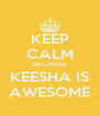 KEEP CALM BECAUSE KEESHA IS AWESOME - Personalised Poster A4 size