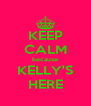 KEEP CALM because KELLY'S HERE - Personalised Poster A4 size