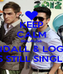 KEEP CALM BECAUSE KENDALL & LOGAN IS STILL SINGLE - Personalised Poster A4 size
