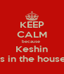KEEP CALM because  Keshin is in the house - Personalised Poster A4 size