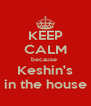 KEEP CALM because  Keshin's in the house - Personalised Poster A4 size