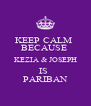 KEEP CALM  BECAUSE  KEZIA & JOSEPH IS  PARIBAN - Personalised Poster A4 size