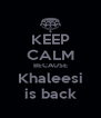 KEEP CALM BECAUSE Khaleesi is back - Personalised Poster A4 size