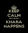 KEEP CALM BECAUSE KHARA HAPPENS - Personalised Poster A4 size