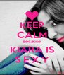 KEEP CALM Because KIARA IS S E X Y - Personalised Poster A4 size