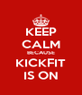 KEEP CALM BECAUSE KICKFIT IS ON - Personalised Poster A4 size