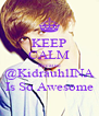 KEEP CALM Because @KidrauhlINA Is So Awesome - Personalised Poster A4 size