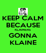 KEEP CALM BECAUSE KLAINERS GONNA KLAINE - Personalised Poster A4 size