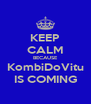 KEEP CALM BECAUSE KombiDoVitu IS COMING - Personalised Poster A4 size