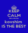 KEEP CALM BECAUSE kovshim  IS THE BEST - Personalised Poster A4 size