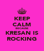KEEP CALM BECAUSE KRESAN IS ROCKING - Personalised Poster A4 size