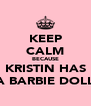 KEEP CALM BECAUSE KRISTIN HAS A BARBIE DOLL - Personalised Poster A4 size