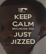 KEEP CALM BECAUSE KSI JUST JIZZED - Personalised Poster A4 size