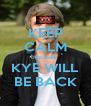 KEEP CALM because  KYE WILL BE BACK - Personalised Poster A4 size