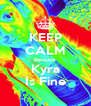 KEEP CALM Because Kyra Is Fine - Personalised Poster A4 size