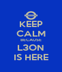 KEEP CALM BECAUSE L3ON IS HERE - Personalised Poster A4 size