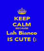 KEEP CALM BECAUSE Lah Bianco IS CUTE (: - Personalised Poster A4 size