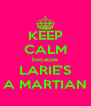 KEEP CALM because LARIE'S A MARTIAN - Personalised Poster A4 size