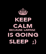 KEEP CALM BECAUSE LARNSZ  IS GOING SLEEP  ;) - Personalised Poster A4 size