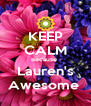 KEEP CALM Because  Lauren's Awesome  - Personalised Poster A4 size