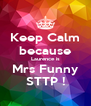 Keep Calm because Laurence is Mrs Funny STTP ! - Personalised Poster A4 size