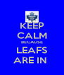 KEEP CALM BECAUSE LEAFS ARE IN  - Personalised Poster A4 size