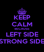 KEEP CALM BECAUSE LEFT SIDE STRONG SIDE - Personalised Poster A4 size