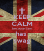 KEEP CALM because liam has  swag - Personalised Poster A4 size